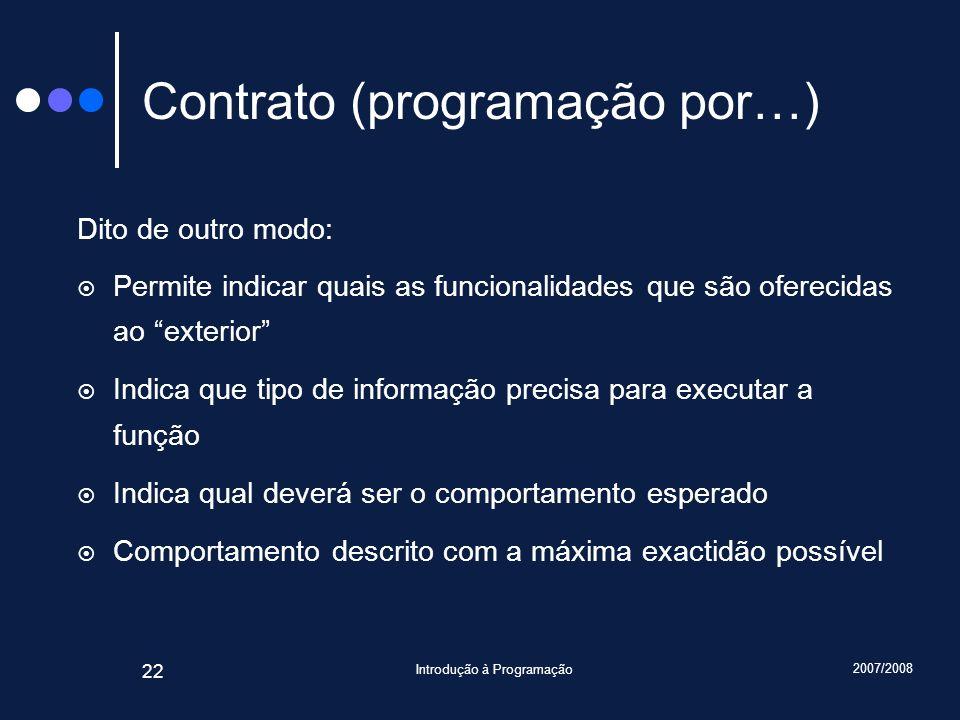 2007/2008 Introdução à Programação 22 Contrato (programação por…) Dito de outro modo: Permite indicar quais as funcionalidades que são oferecidas ao e