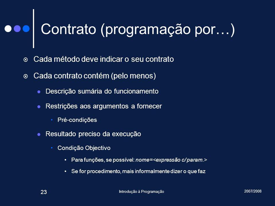2007/2008 Introdução à Programação 23 Contrato (programação por…) Cada método deve indicar o seu contrato Cada contrato contém (pelo menos) Descrição