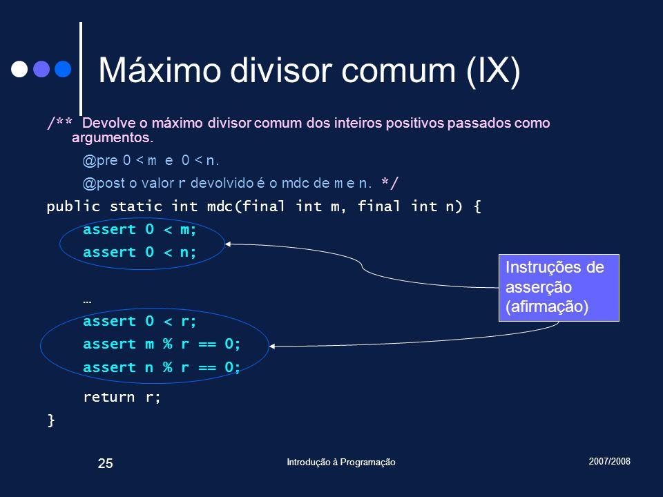 2007/2008 Introdução à Programação 25 Máximo divisor comum (IX) /** Devolve o máximo divisor comum dos inteiros positivos passados como argumentos. @p