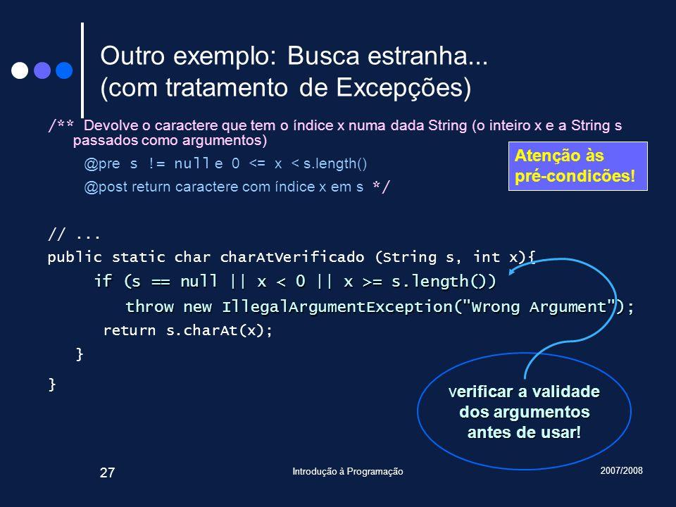 2007/2008 Introdução à Programação 27 Outro exemplo: Busca estranha... (com tratamento de Excepções) /** Devolve o caractere que tem o índice x numa d