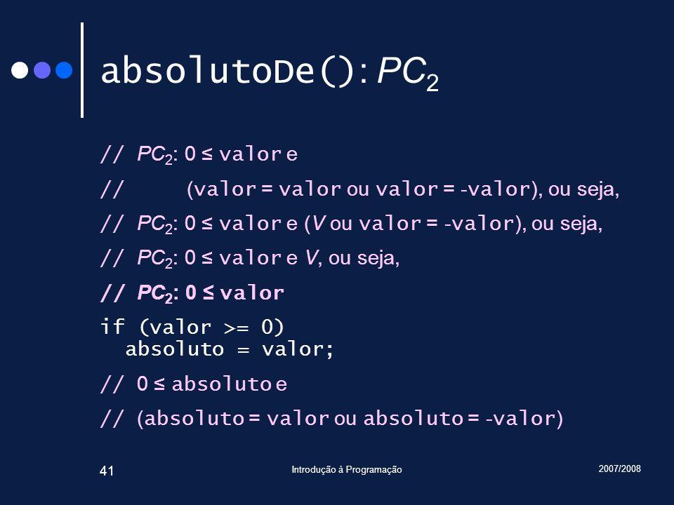 2007/2008 Introdução à Programação 41 absolutoDe() : PC 2 // PC 2 : 0 valor e // ( valor = valor ou valor = - valor ), ou seja, // PC 2 : 0 valor e (V