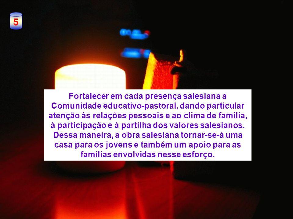 5 Fortalecer em cada presença salesiana a Comunidade educativo-pastoral, dando particular atenção às relações pessoais e ao clima de família, à partic