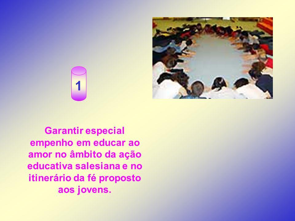 Garantir especial empenho em educar ao amor no âmbito da ação educativa salesiana e no itinerário da fé proposto aos jovens. 1