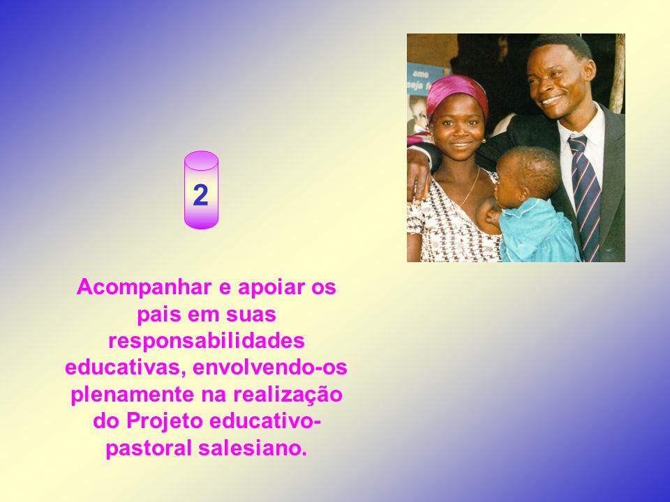 Acompanhar e apoiar os pais em suas responsabilidades educativas, envolvendo-os plenamente na realização do Projeto educativo- pastoral salesiano. 2