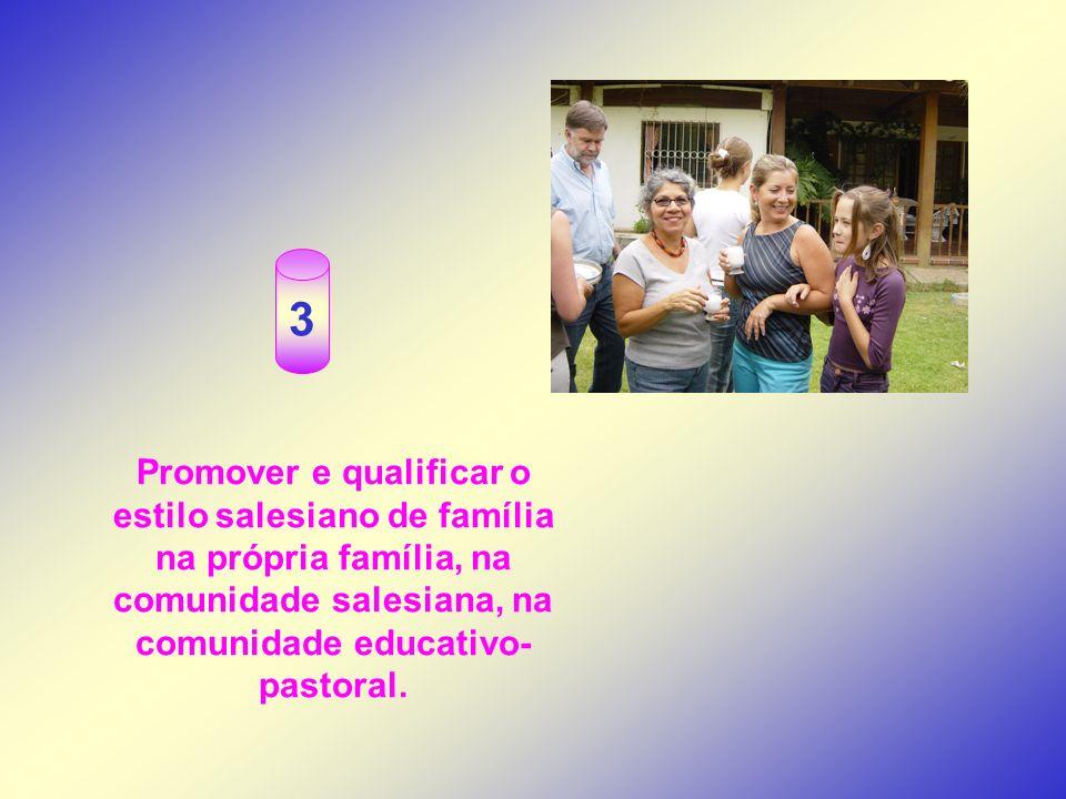 Promover e qualificar o estilo salesiano de família na própria família, na comunidade salesiana, na comunidade educativo- pastoral. 3