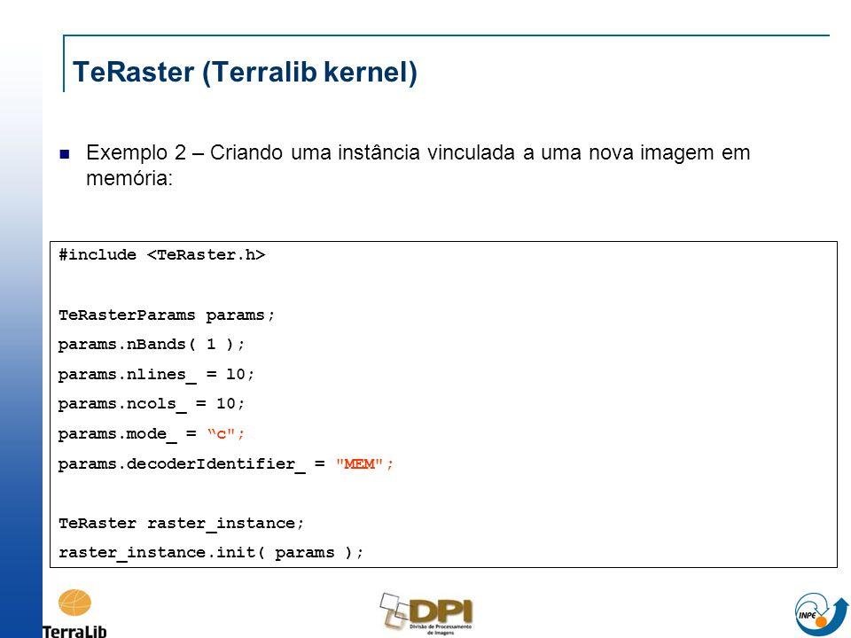 TeRaster (Terralib kernel) Exemplo 2 – Criando uma instância vinculada a uma nova imagem em memória: #include TeRasterParams params; params.nBands( 1