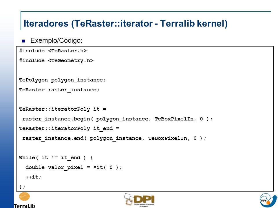 Iteradores (TeRaster::iterator - Terralib kernel) Exemplo/Código: #include TePolygon polygon_instance; TeRaster raster_instance; TeRaster::iteratorPol