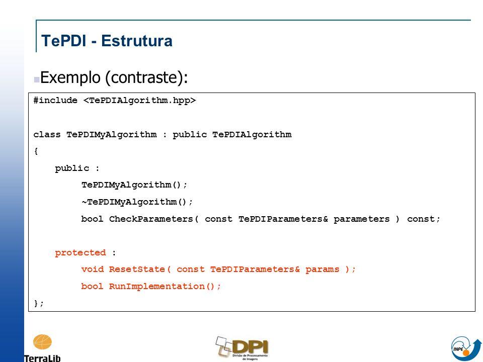 TePDI - Estrutura #include class TePDIMyAlgorithm : public TePDIAlgorithm { public : TePDIMyAlgorithm(); ~TePDIMyAlgorithm(); bool CheckParameters( co