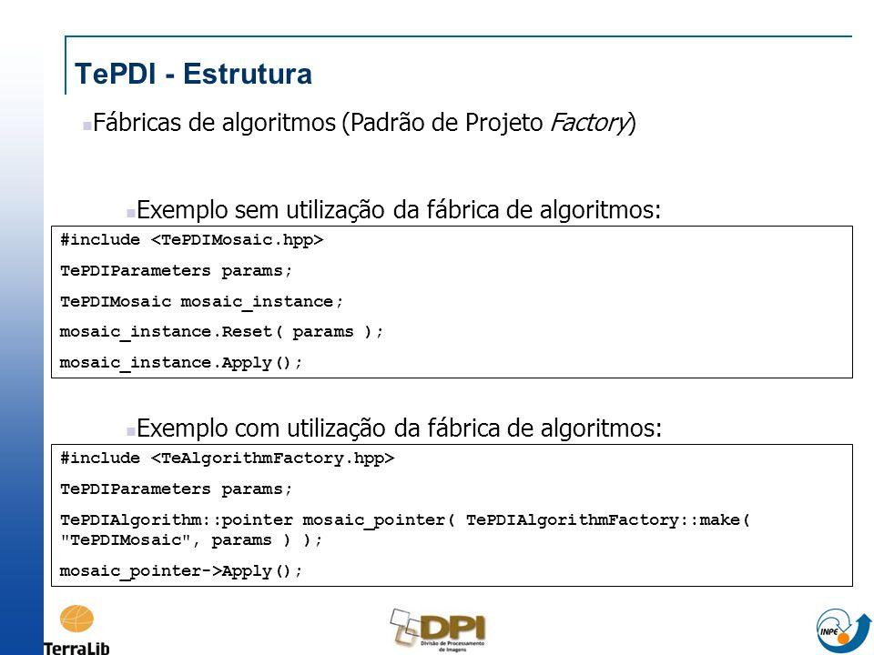 TePDI - Estrutura Fábricas de algoritmos (Padrão de Projeto Factory) Exemplo sem utilização da fábrica de algoritmos: #include TePDIParameters params;