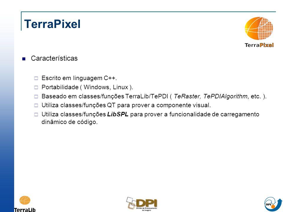 TerraPixel Características Escrito em linguagem C++. Portabilidade ( Windows, Linux ). Baseado em classes/funções TerraLib/TePDI ( TeRaster, TePDIAlgo