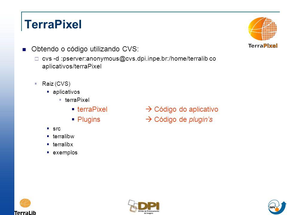 TerraPixel Obtendo o código utilizando CVS: cvs -d :pserver:anonymous@cvs.dpi.inpe.br:/home/terralib co aplicativos/terraPixel Raiz (CVS) aplicativos