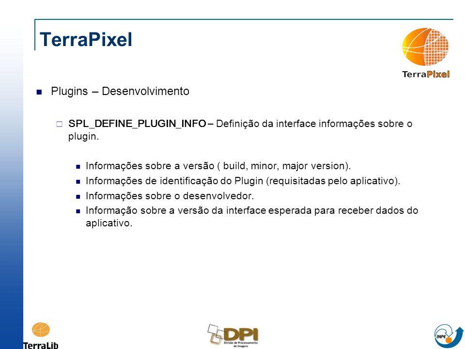 TerraPixel Plugins – Desenvolvimento SPL_DEFINE_PLUGIN_INFO – Definição da interface informações sobre o plugin. Informações sobre a versão ( build, m