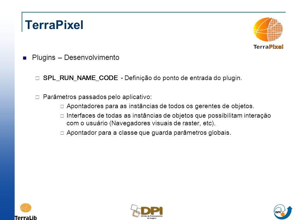 TerraPixel Plugins – Desenvolvimento SPL_RUN_NAME_CODE - Definição do ponto de entrada do plugin. Parâmetros passados pelo aplicativo: Apontadores par