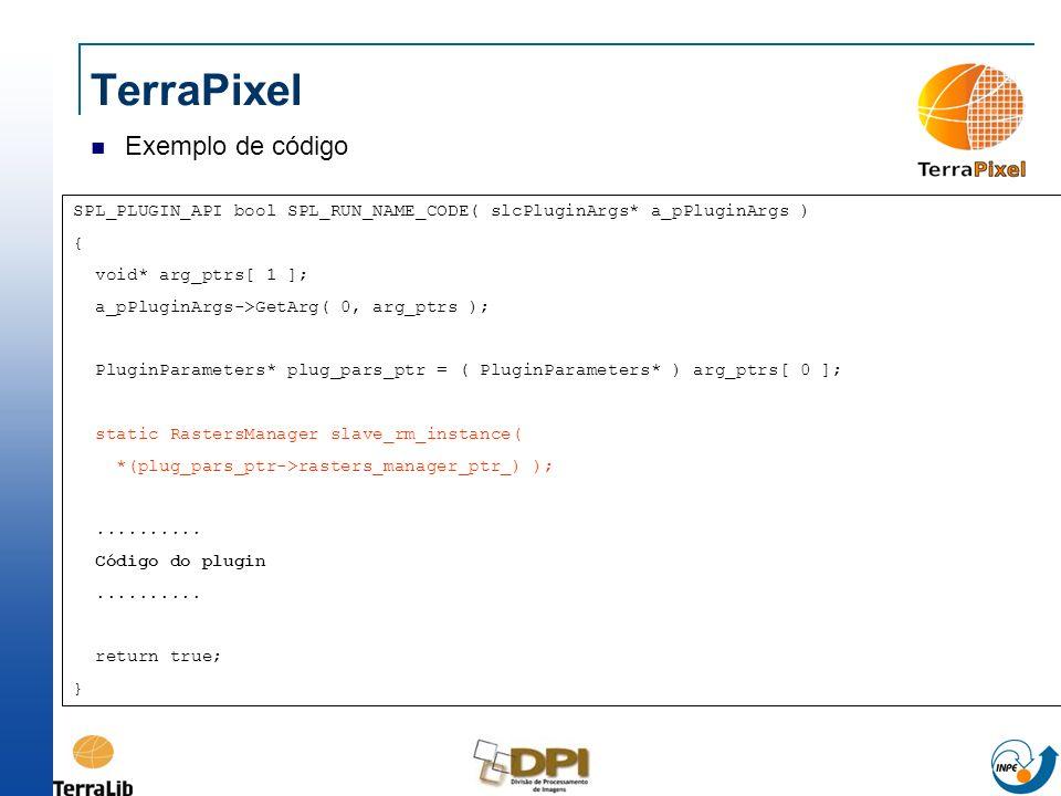 TerraPixel Exemplo de código SPL_PLUGIN_API bool SPL_RUN_NAME_CODE( slcPluginArgs* a_pPluginArgs ) { void* arg_ptrs[ 1 ]; a_pPluginArgs->GetArg( 0, ar
