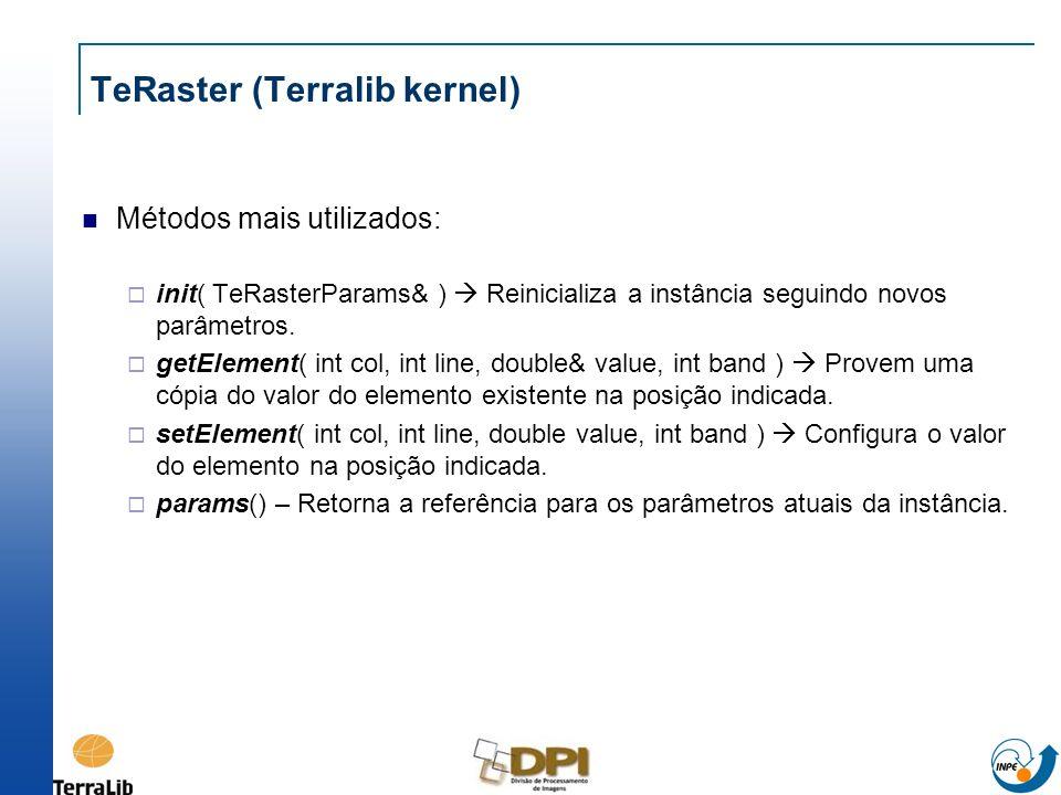 TeRaster (Terralib kernel) Métodos mais utilizados: init( TeRasterParams& ) Reinicializa a instância seguindo novos parâmetros. getElement( int col, i