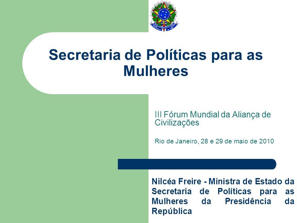 Secretaria de Políticas para as Mulheres III Fórum Mundial da Aliança de Civilizações Rio de Janeiro, 28 e 29 de maio de 2010 Nilcéa Freire - Ministra