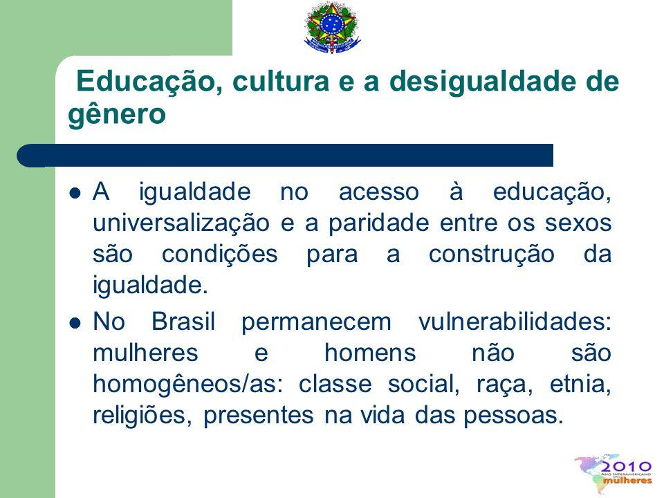 Educação, cultura e a desigualdade de gênero A igualdade no acesso à educação, universalização e a paridade entre os sexos são condições para a constr