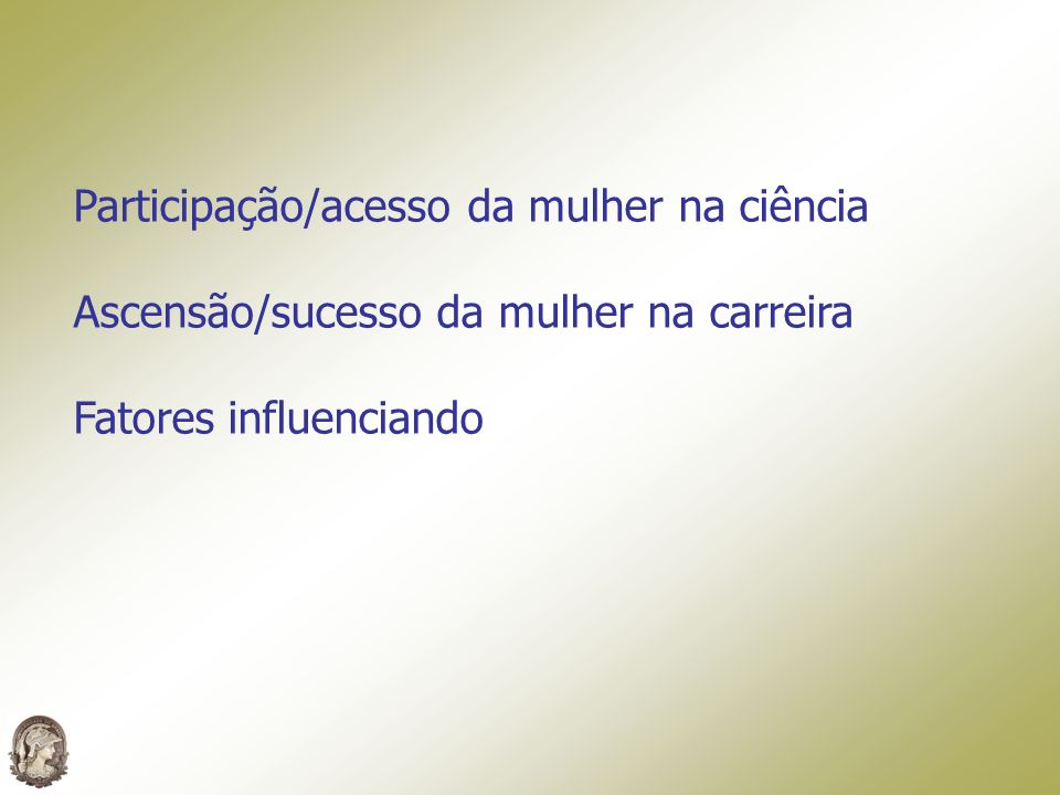 Participação/acesso da mulher na ciência Ascensão/sucesso da mulher na carreira Fatores influenciando Brasil: Posição de destaque