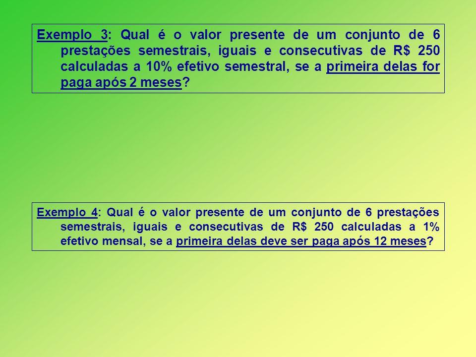 Exemplo 3: Qual é o valor presente de um conjunto de 6 prestações semestrais, iguais e consecutivas de R$ 250 calculadas a 10% efetivo semestral, se a