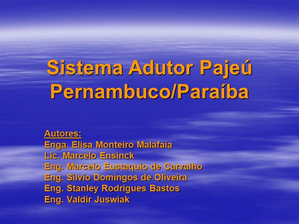 Sistema Adutor Pajeú Pernambuco/Paraíba Autores: Enga. Elisa Monteiro Malafaia Lic. Marcelo Ensinck Eng. Marcelo Eustaquio de Carvalho Eng. Silvio Dom