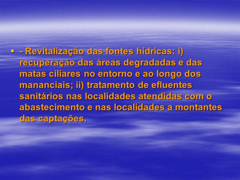 - Revitalização das fontes hídricas: i) recuperação das áreas degradadas e das matas ciliares no entorno e ao longo dos mananciais; ii) tratamento de