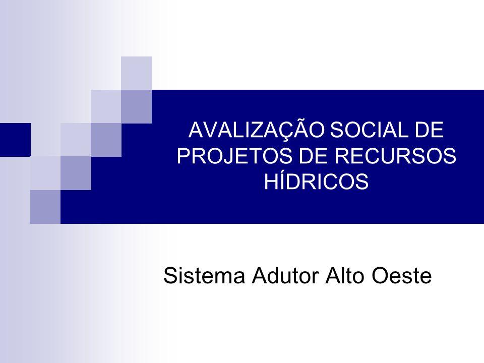 AVALIZAÇÃO SOCIAL DE PROJETOS DE RECURSOS HÍDRICOS Sistema Adutor Alto Oeste