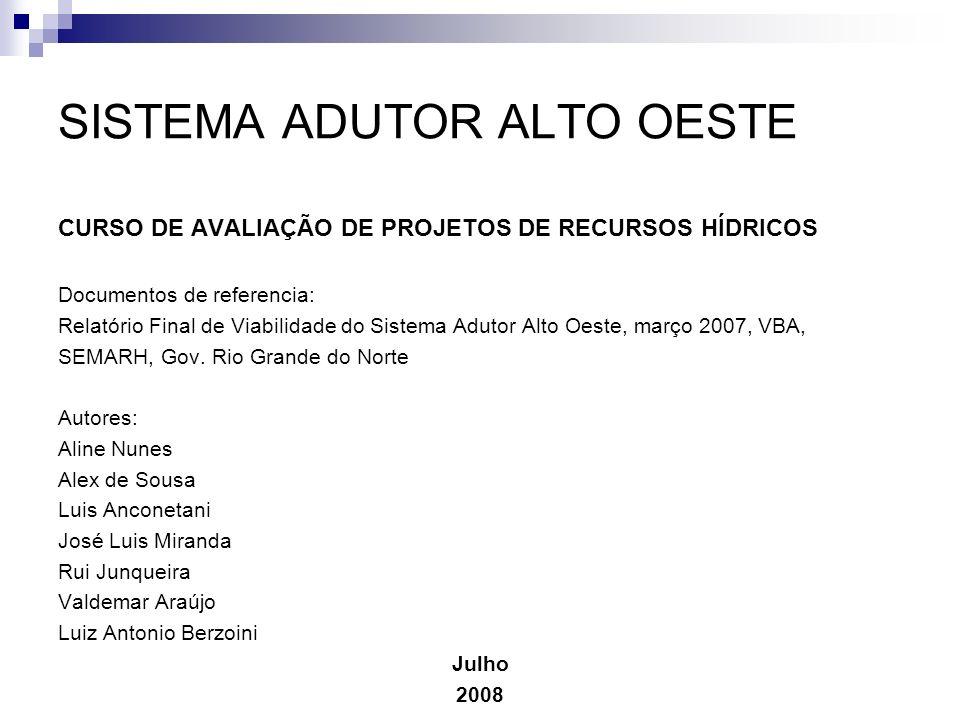 SISTEMA ADUTOR ALTO OESTE CURSO DE AVALIAÇÃO DE PROJETOS DE RECURSOS HÍDRICOS Documentos de referencia: Relatório Final de Viabilidade do Sistema Adut