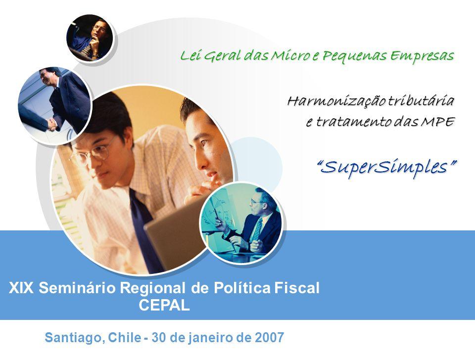 Lei Geral das Micro e Pequenas Empresas Harmonização tributária e tratamento das MPE SuperSimples XIX Seminário Regional de Política Fiscal CEPAL Sant