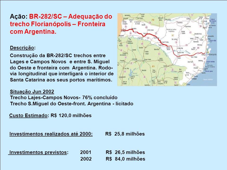Ação: BR-282/SC – Adequação do trecho Florianópolis – Fronteira com Argentina. Descrição: Construção da BR-282/SC trechos entre Lages e Campos Novos e