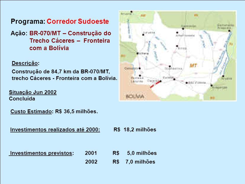 Programa: Corredor Sudoeste Ação: BR-070/MT – Construção do Trecho Cáceres – Fronteira com a Bolívia Cod. OGU 0232.5706.0001 Descrição: Construção de