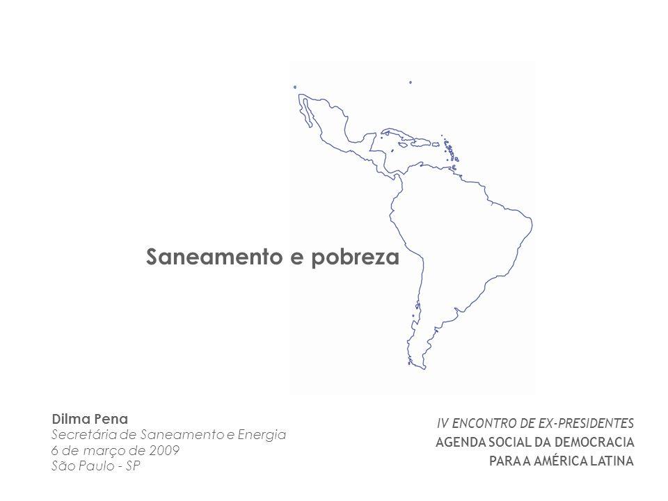 IV ENCONTRO DE EX-PRESIDENTES AGENDA SOCIAL DA DEMOCRACIA PARA A AMÉRICA LATINA Dilma Pena Secretária de Saneamento e Energia 6 de março de 2009 São P