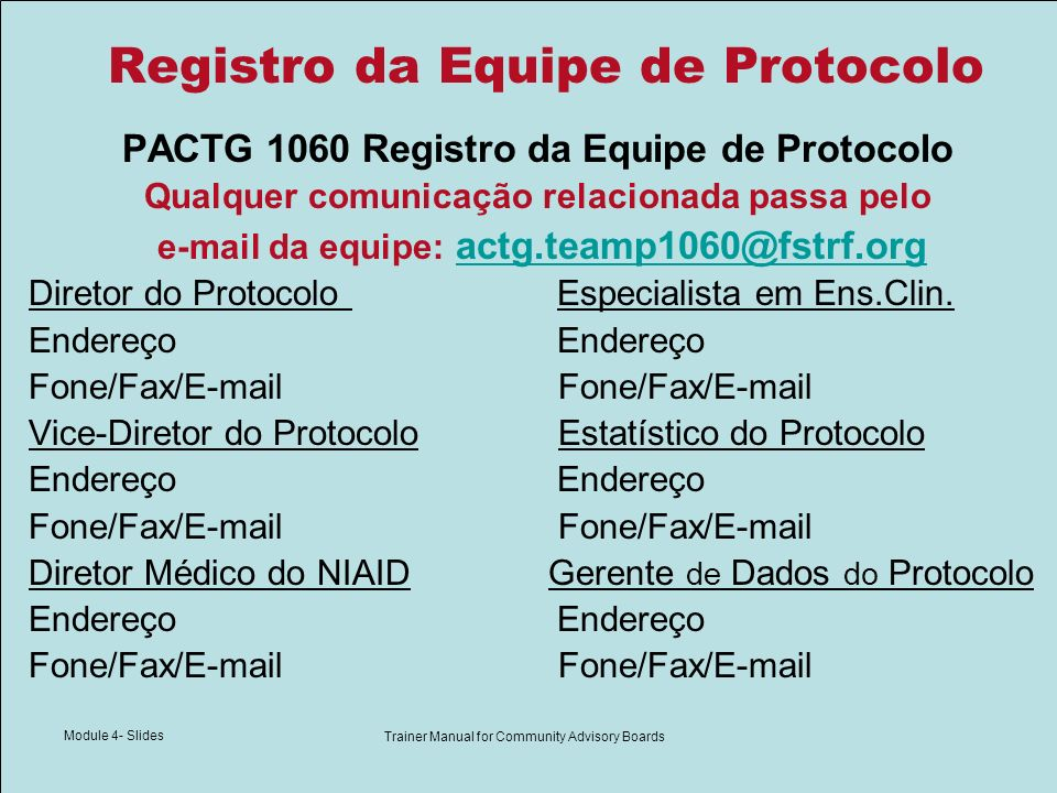 Module 4- Slides Trainer Manual for Community Advisory Boards Registro da Equipe de Protocolo PACTG 1060 Registro da Equipe de Protocolo Qualquer comu