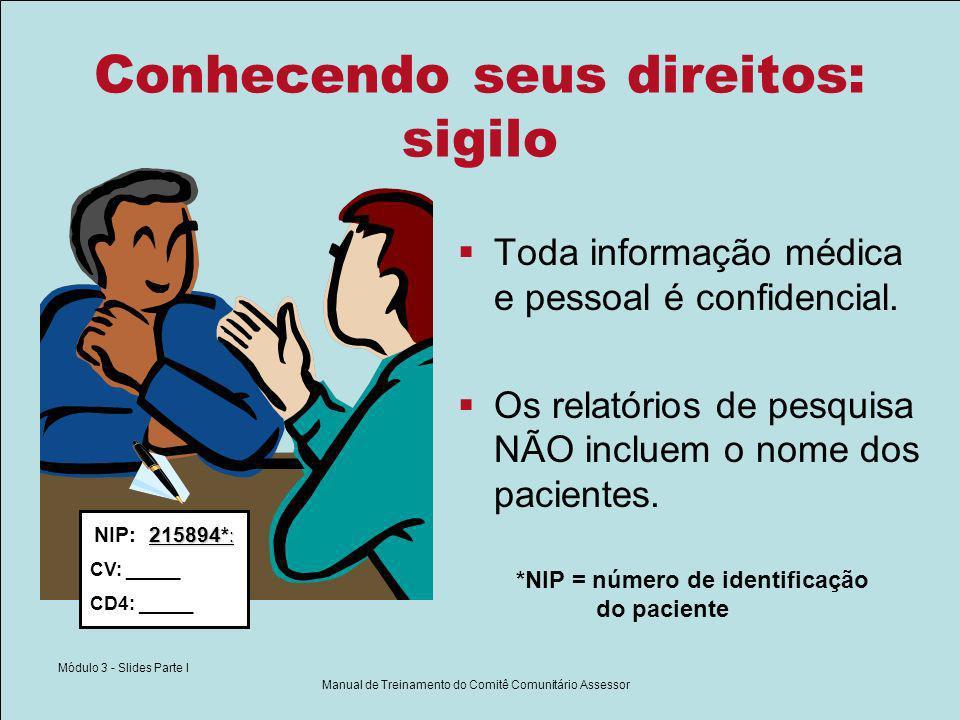 Módulo 3 - Slides Parte I Manual de Treinamento do Comitê Comunitário Assessor Conhecendo seus direitos: sigilo Toda informação médica e pessoal é confidencial.