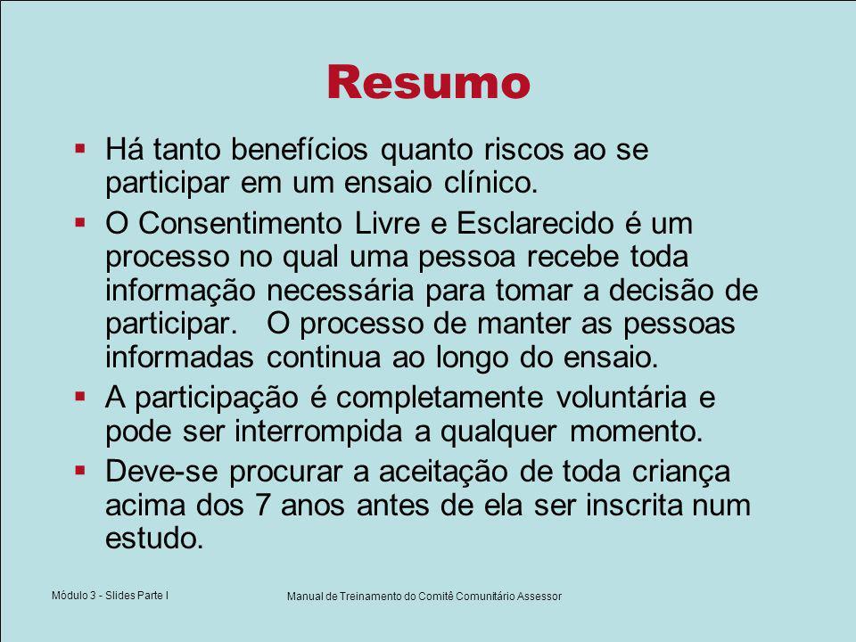 Módulo 3 - Slides Parte I Manual de Treinamento do Comitê Comunitário Assessor Resumo Há tanto benefícios quanto riscos ao se participar em um ensaio clínico.