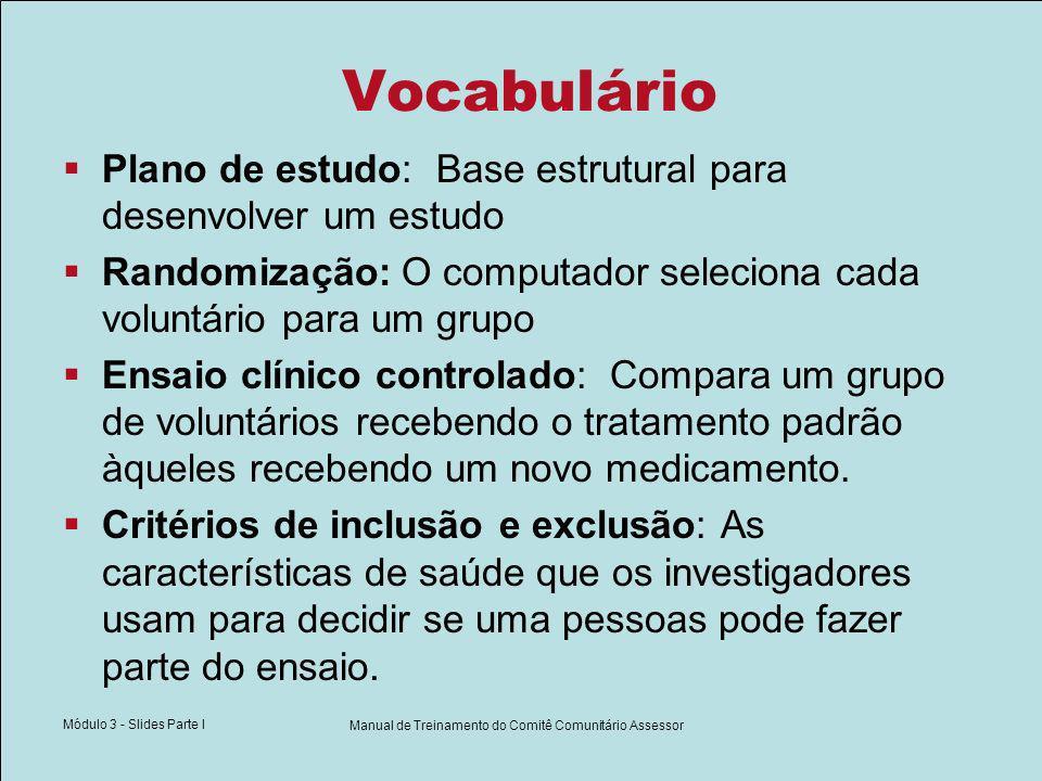 Módulo 3 - Slides Parte I Manual de Treinamento do Comitê Comunitário Assessor Vocabulário Duplo-cego: O voluntário e o pesquisador não sabem qual tratamento o voluntário vai receber.