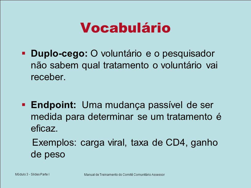 Módulo 3 - Slides Parte I Manual de Treinamento do Comitê Comunitário Assessor Vocabulário Duplo-cego: O voluntário e o pesquisador não sabem qual tra