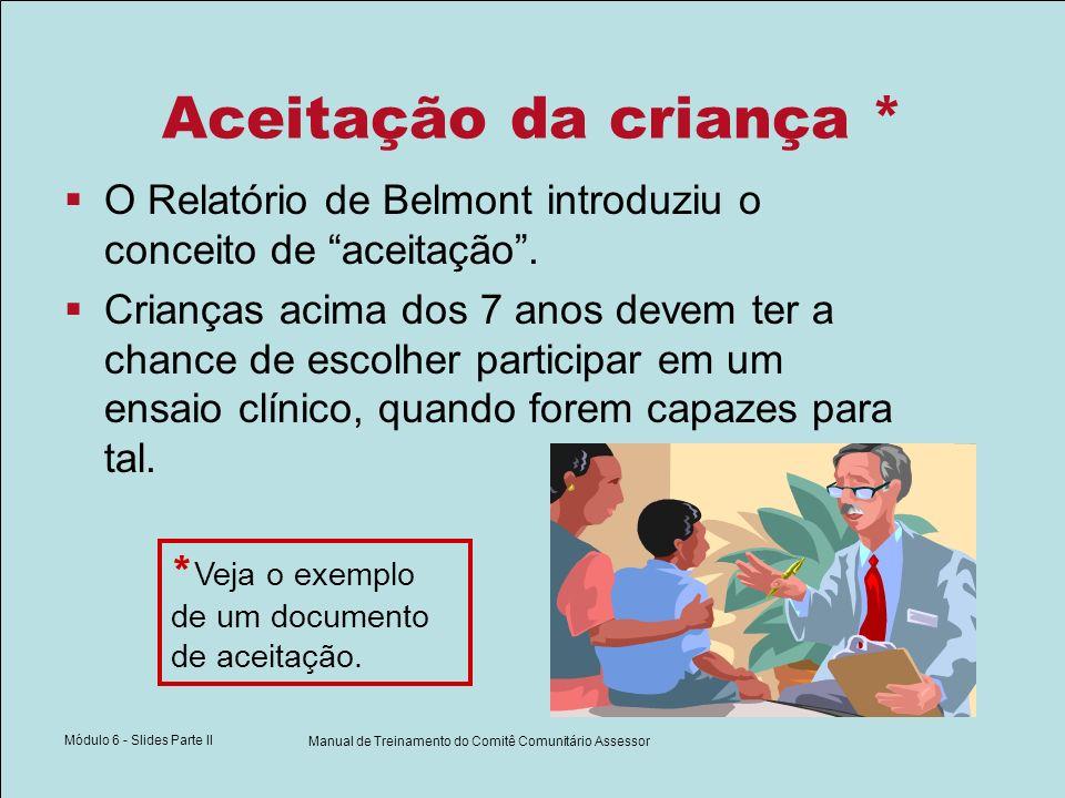 Módulo 6 - Slides Parte II Manual de Treinamento do Comitê Comunitário Assessor Aceitação da criança * O Relatório de Belmont introduziu o conceito de aceitação.