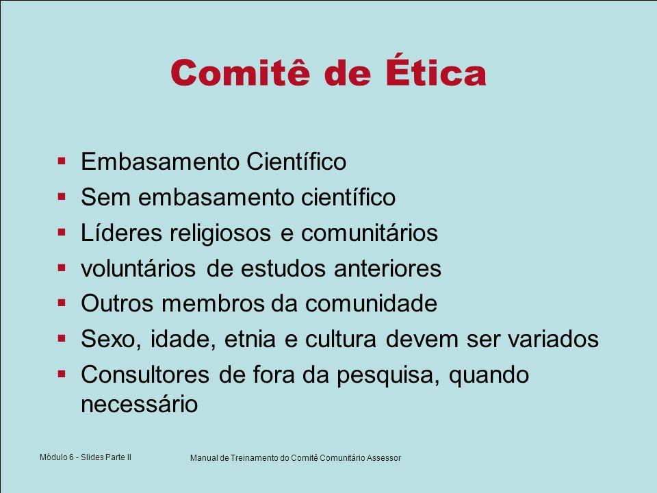 Módulo 6 - Slides Parte II Manual de Treinamento do Comitê Comunitário Assessor Comitê de Ética Embasamento Científico Sem embasamento científico Líde