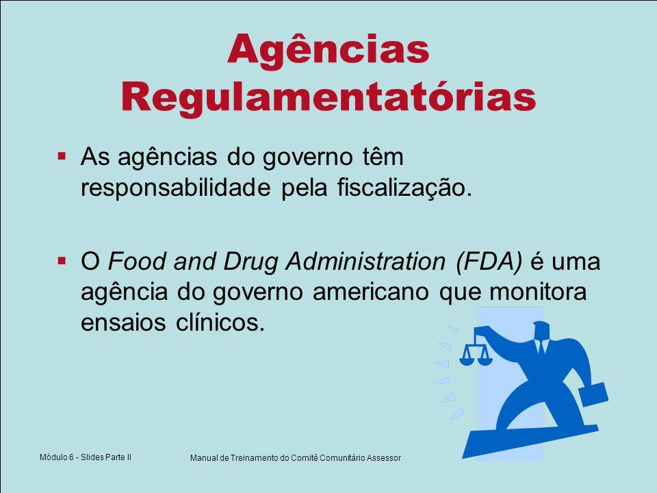 Módulo 6 - Slides Parte II Manual de Treinamento do Comitê Comunitário Assessor Agências Regulamentatórias As agências do governo têm responsabilidade pela fiscalização.