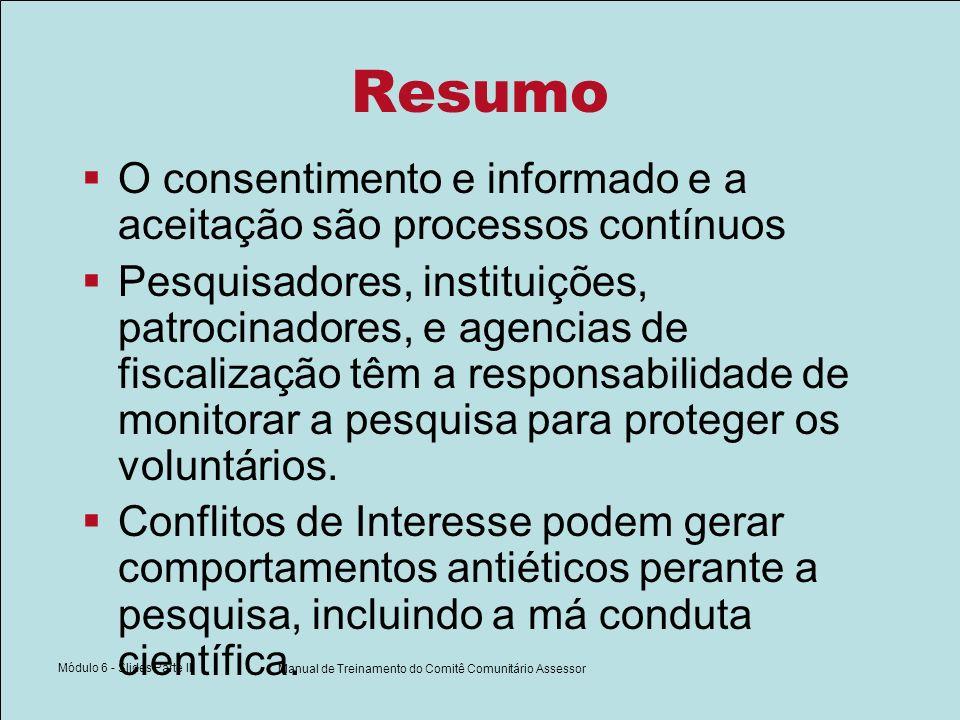 Módulo 6 - Slides Parte II Manual de Treinamento do Comitê Comunitário Assessor Resumo O consentimento e informado e a aceitação são processos contínu