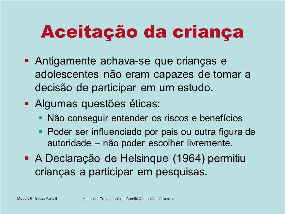 Módulo 6 - Slides Parte II Manual de Treinamento do Comitê Comunitário Assessor Aceitação da criança Antigamente achava-se que crianças e adolescentes