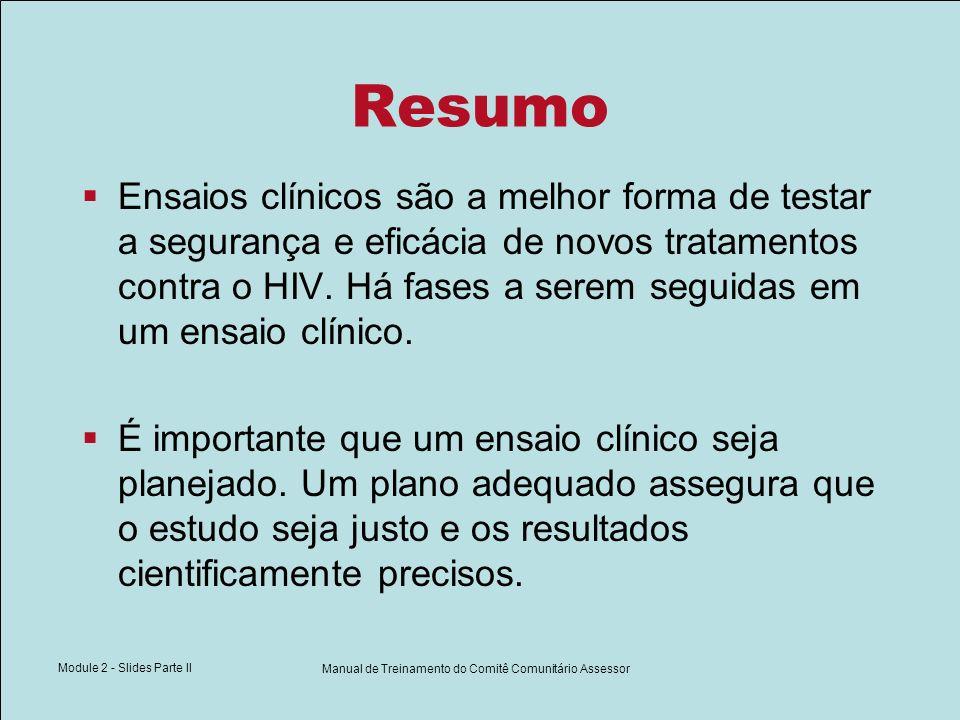 Module 2 - Slides Parte II Manual de Treinamento do Comitê Comunitário Assessor Resumo Ensaios clínicos são a melhor forma de testar a segurança e efi