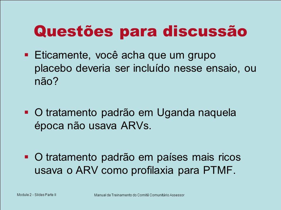 Module 2 - Slides Parte II Manual de Treinamento do Comitê Comunitário Assessor Questões para discussão Eticamente, você acha que um grupo placebo dev