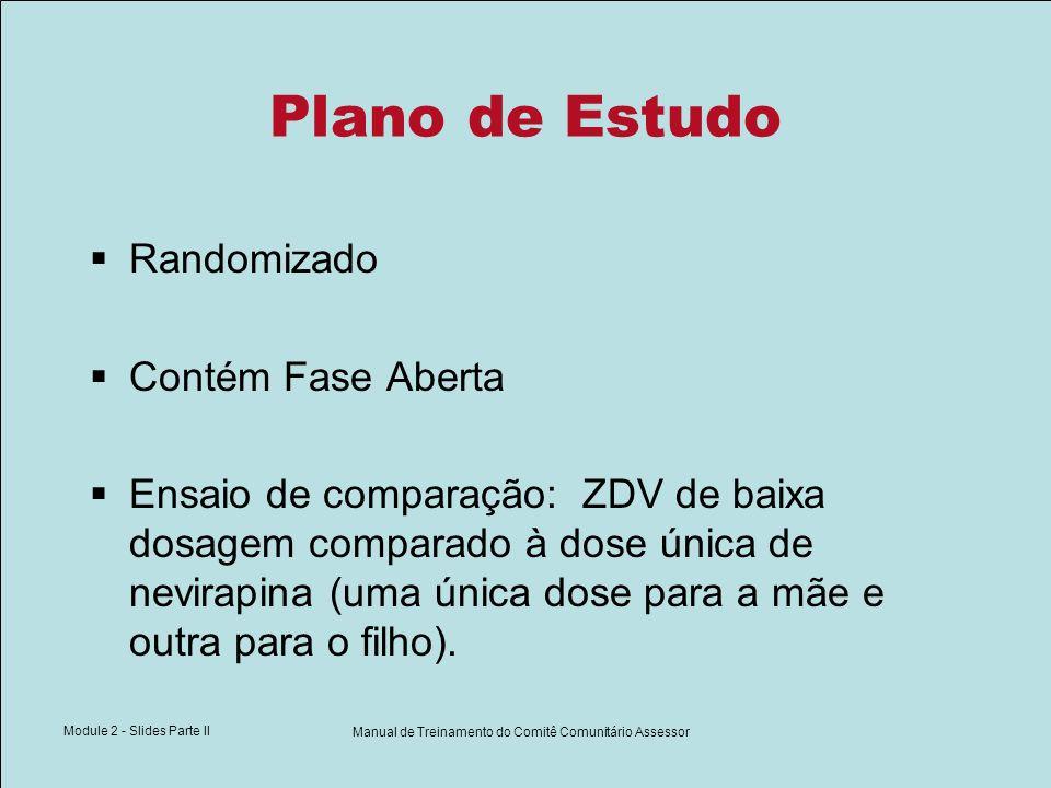 Module 2 - Slides Parte II Manual de Treinamento do Comitê Comunitário Assessor Plano de Estudo Randomizado Contém Fase Aberta Ensaio de comparação: Z