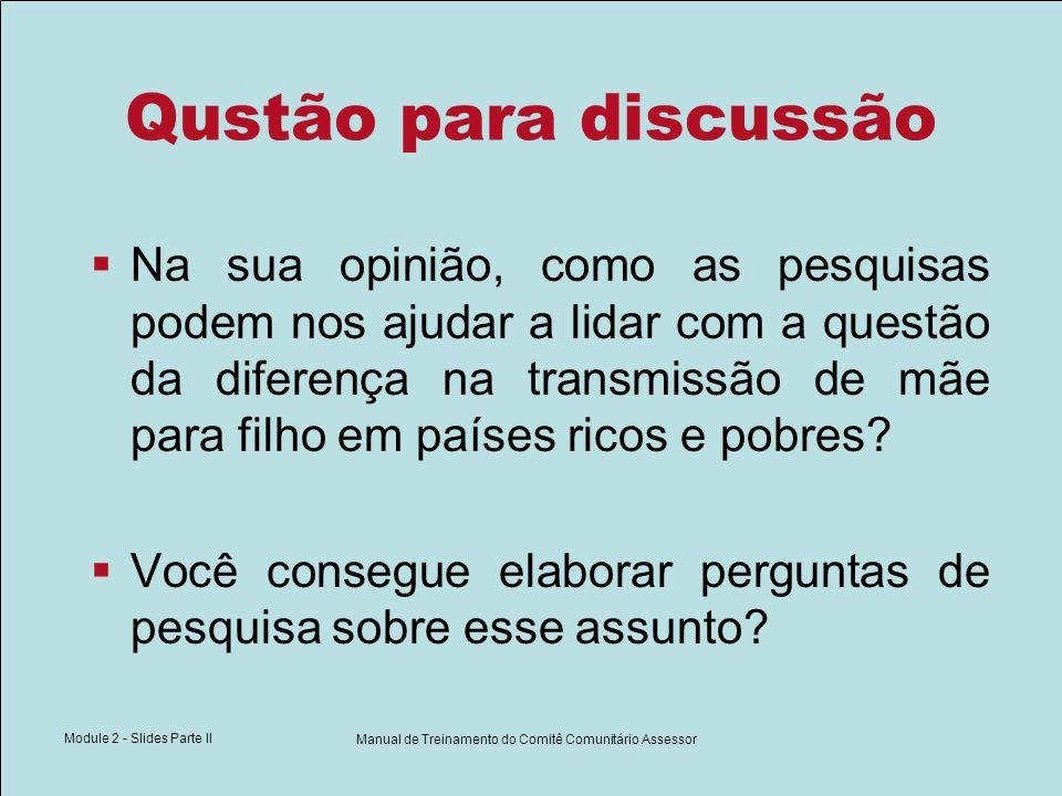 Module 2 - Slides Parte II Manual de Treinamento do Comitê Comunitário Assessor Qustão para discussão Na sua opinião, como as pesquisas podem nos ajud