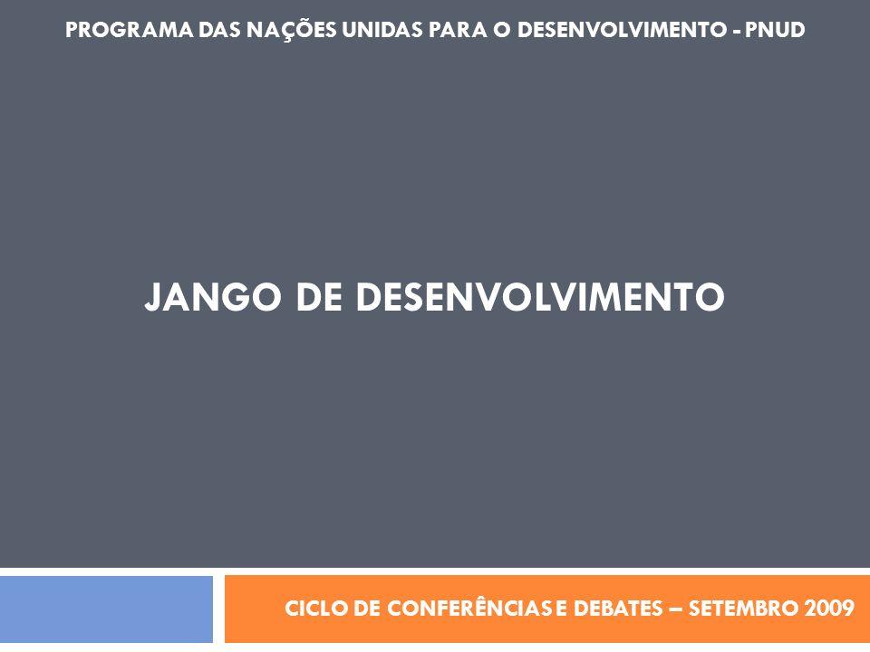 CICLO DE CONFERÊNCIAS E DEBATES – SETEMBRO 2009 PROGRAMA DAS NAÇÕES UNIDAS PARA O DESENVOLVIMENTO - PNUD JANGO DE DESENVOLVIMENTO