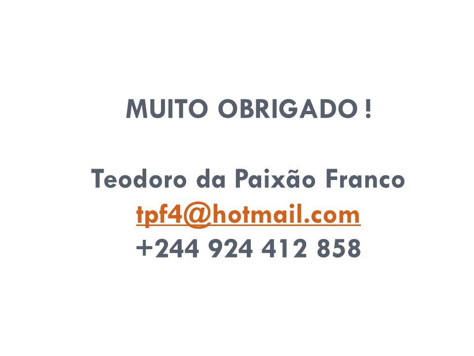 MUITO OBRIGADO ! Teodoro da Paixão Franco tpf4@hotmail.com +244 924 412 858