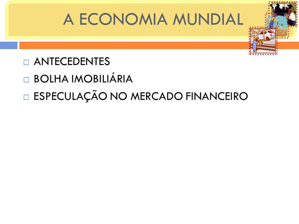 A ECONOMIA MUNDIAL ANTECEDENTES BOLHA IMOBILIÁRIA ESPECULAÇÃO NO MERCADO FINANCEIRO