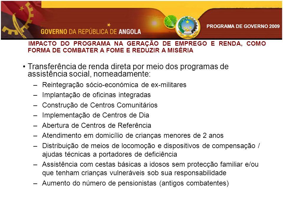 PROGRAMA DE GOVERNO 2009 IMPACTO DO PROGRAMA NA GERAÇÃO DE EMPREGO E RENDA, COMO FORMA DE COMBATER A FOME E REDUZIR A MISÉRIA Transferência de renda d