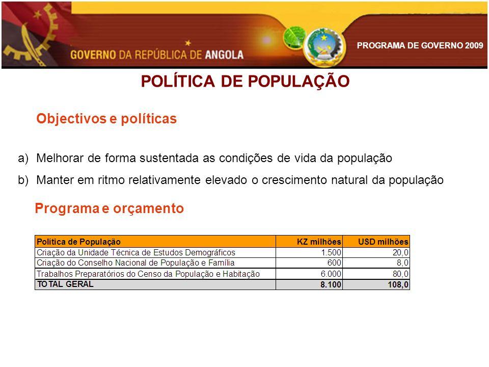 PROGRAMA DE GOVERNO 2009 POLÍTICA DE POPULAÇÃO Objectivos e políticas a)Melhorar de forma sustentada as condições de vida da população b)Manter em rit